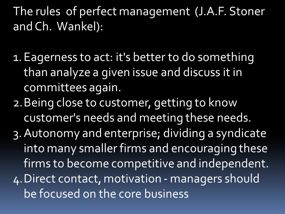 The rules of perfect management (J.A.F. Stoner and Ch. Wankel): 1.Eagerness to act: it's better to do something than analyze a given issue and discuss