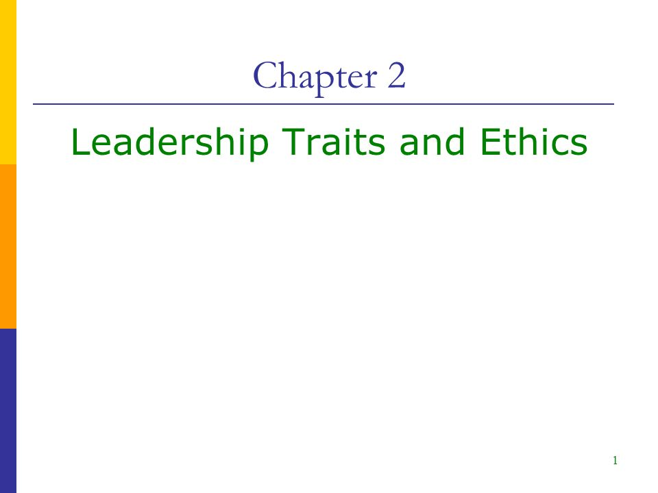 Chapter 2 Leadership Traits and Ethics 1
