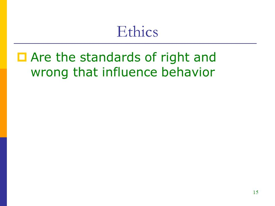 15  Are the standards of right and wrong that influence behavior Ethics