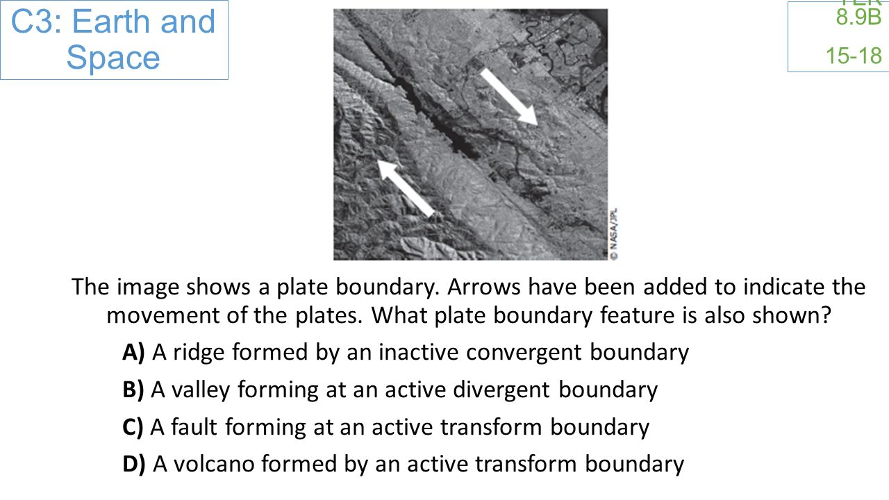 TEK 8.9B 15-18 The image shows a plate boundary.