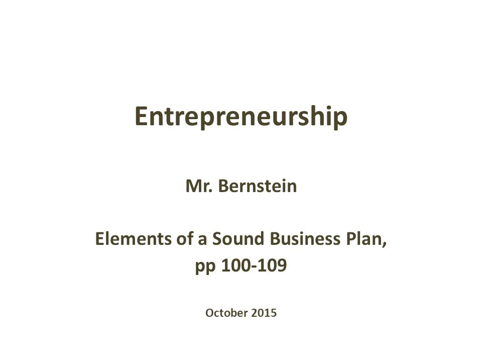 Entrepreneurship Mr. Bernstein Elements Of A Sound Business Plan