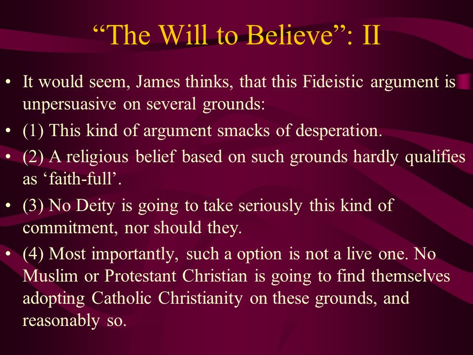 "an analysis of the will to believe a lecture by william james ""william james's 'the will to believe' and the ethics of in the preface to the published version of his ""the will to believe"" lecture, james fills in."