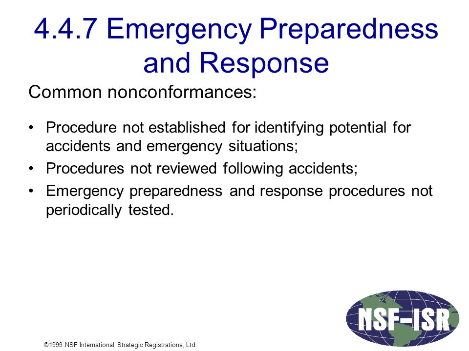4.4.7 Emergency Preparedness and Response Common nonconformances: Procedure not established for identifying potential for accidents and emergency situations; Procedures not reviewed following accidents; Emergency preparedness and response procedures not periodically tested.