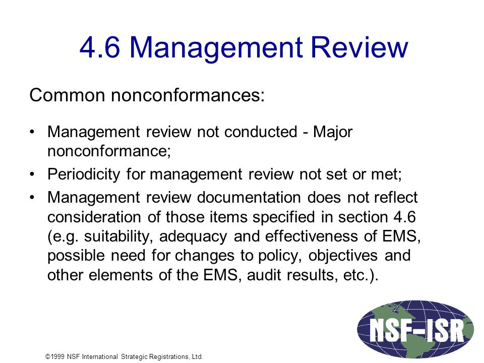 4.6 Management Review Common nonconformances: Management review not conducted - Major nonconformance; Periodicity for management review not set or met; Management review documentation does not reflect consideration of those items specified in section 4.6 (e.g.