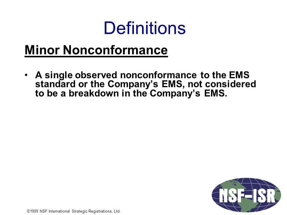 Definitions Minor Nonconformance A single observed nonconformance to the EMS standard or the Company's EMS, not considered to be a breakdown in the Company's EMS.