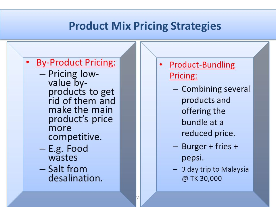 Product Mix Pricing Strategies 18A presentation by Varqa Shamsi Bahar By-Product Pricing: – Pricing low- value by- products to get rid of them and make the main product's price more competitive.