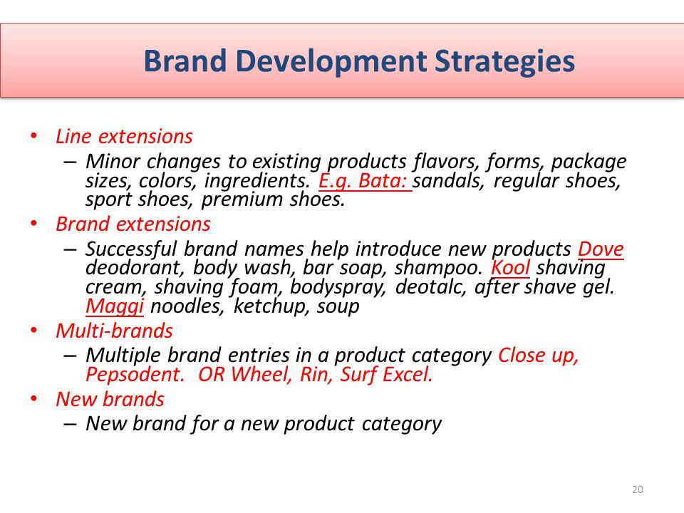 Brand Development Strategies Line extensions – Minor changes to existing products flavors, forms, package sizes, colors, ingredients.