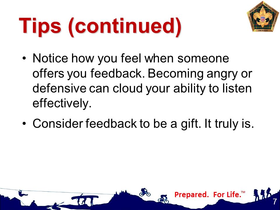 Tips (continued) Notice how you feel when someone offers you feedback.