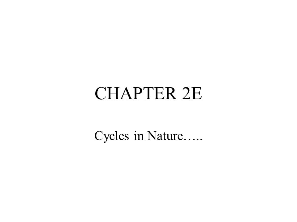 CHAPTER 2E Cycles in Nature…..