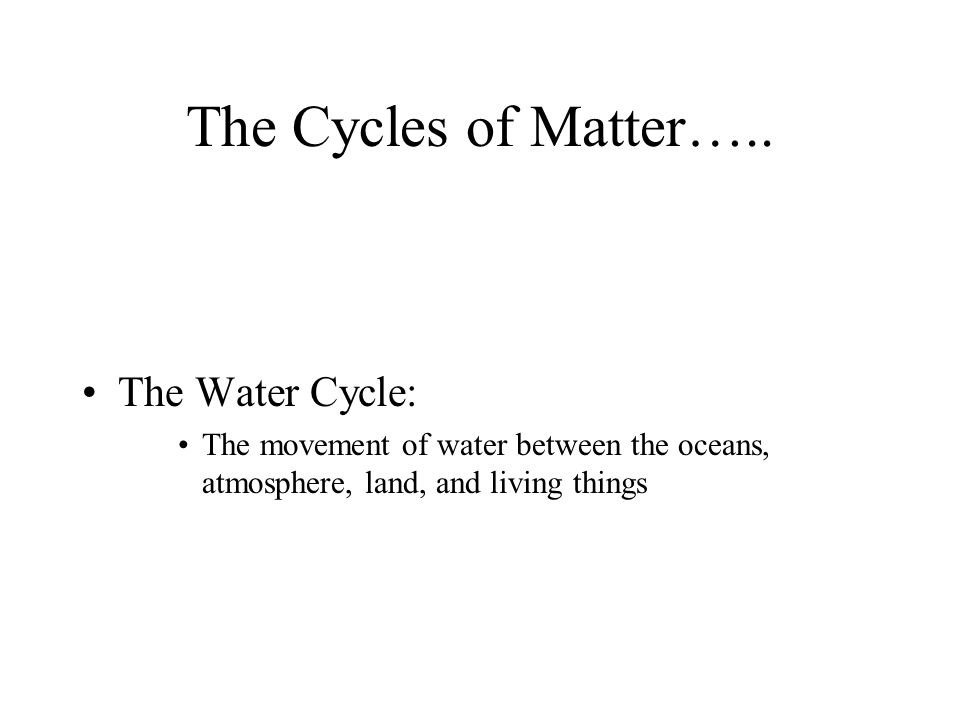 The Cycles of Matter…..