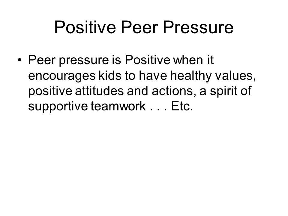 the effect of peer pressure is always beneficial Peer pressure isn't always negative positive effects of peer pressure on teenagers can easily be witnessed inside how positive peer pressure works posted.