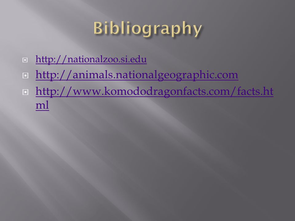  http://nationalzoo.si.edu http://nationalzoo.si.edu  http://animals.nationalgeographic.com http://animals.nationalgeographic.com  http://www.komododragonfacts.com/facts.ht ml http://www.komododragonfacts.com/facts.ht ml