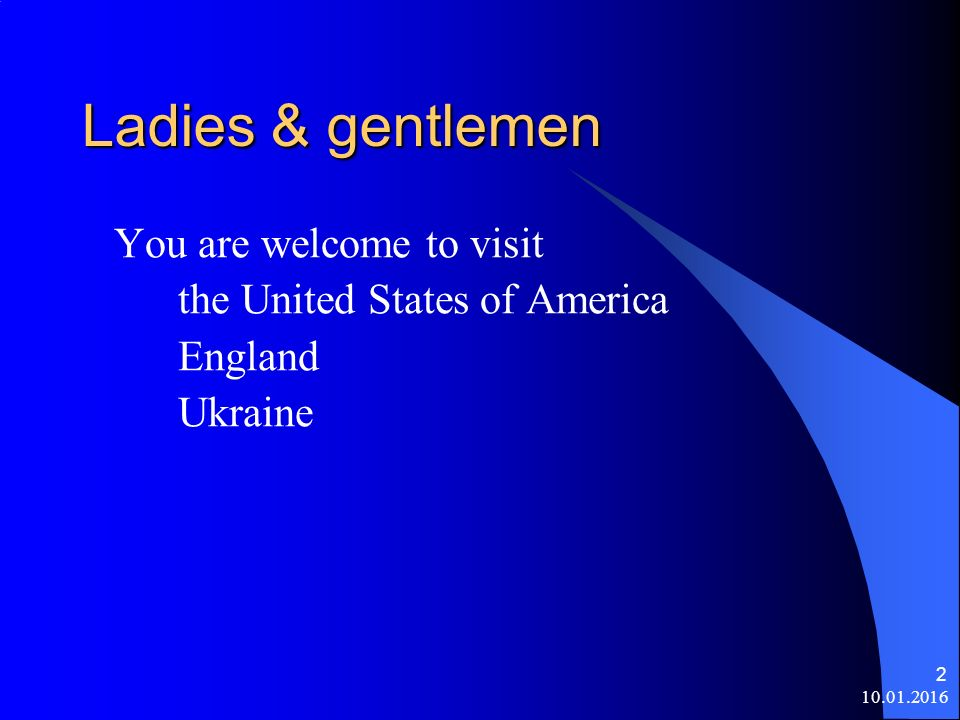 10.01.2016 2 Ladies & gentlemen You are welcome to visit the United States of America England Ukraine