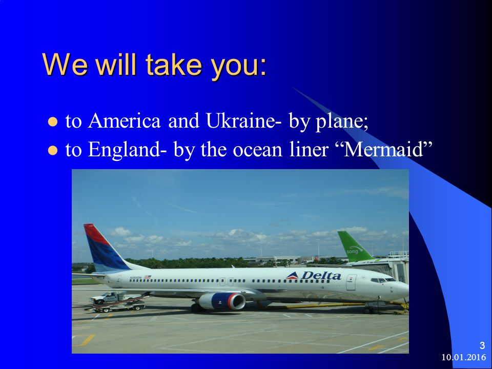 10.01.2016 3 We will take you: to America and Ukraine- by plane; to England- by the ocean liner Mermaid