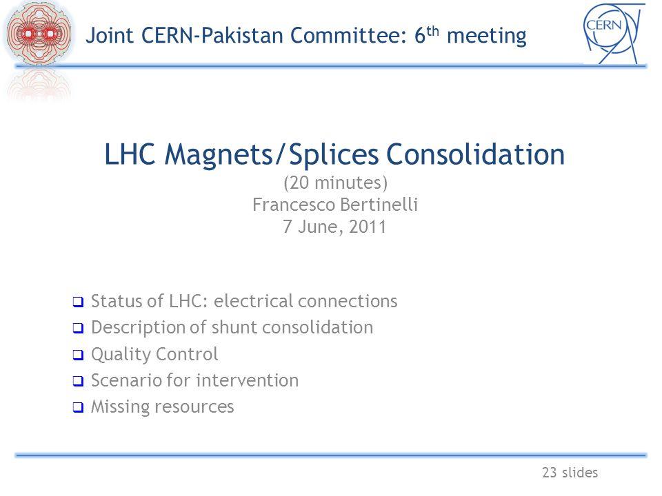 LHC Magnets/Splices Consolidation (20 minutes) Francesco Bertinelli ...