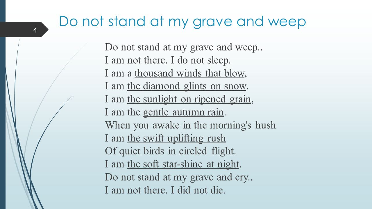Do not stand at my grave and weep Do not stand at my grave and weep..