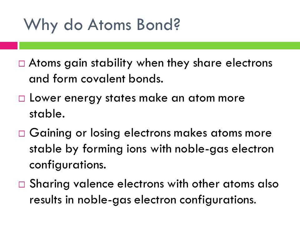 CHAPTER 8 Covalent Bonding Why do Atoms Bond?  Atoms gain ...