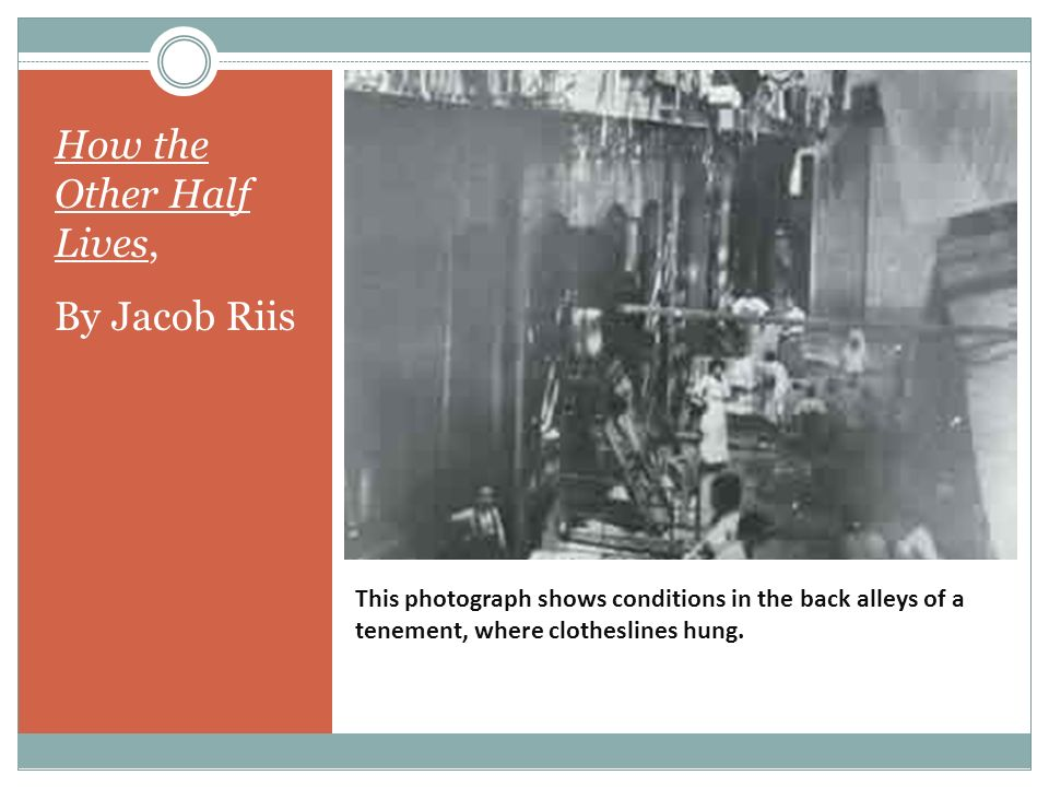 how the other half lives a photo essay by jacob riis ppt  5 this photograph