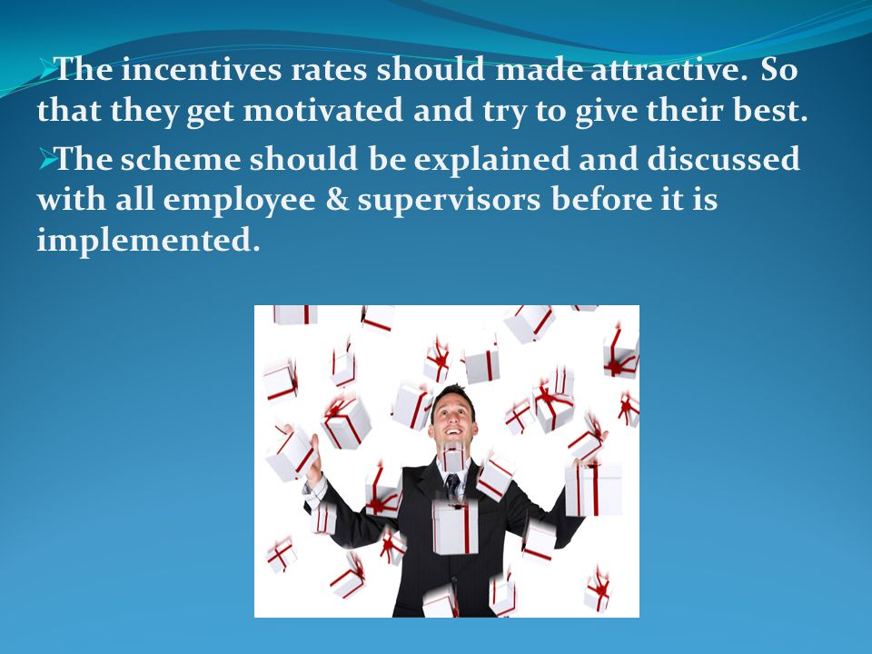  The incentives rates should made attractive.
