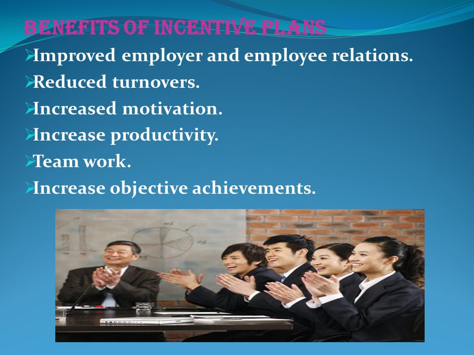 BENEFITS OF INCENTIVE PLANS  Improved employer and employee relations.