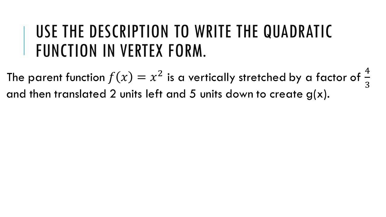Quadratic functions transform quadratic functions describe the 11 use the description to write the quadratic function in vertex form falaconquin