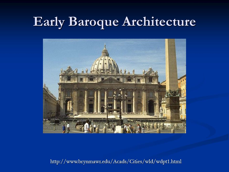 Early Baroque Architecture http://www.brynmawr.edu/Acads/Cities/wld/wdpt1.html