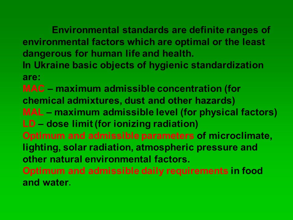 Environmental standards are definite ranges of environmental factors which are optimal or the least dangerous for human life and health.