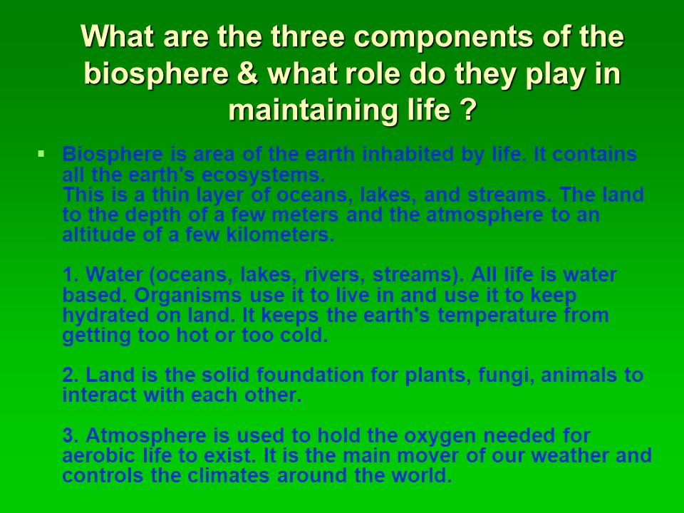 What are the three components of the biosphere & what role do they play in maintaining life .
