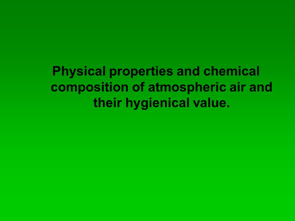 Physical properties and chemical composition of atmospheric air and their hygienical value.