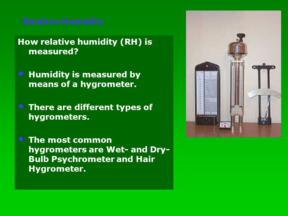 How relative humidity (RH) is measured. Humidity is measured by means of a hygrometer.