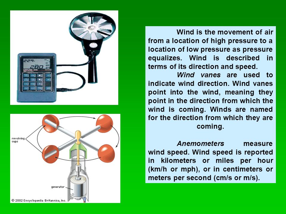 Wind is the movement of air from a location of high pressure to a location of low pressure as pressure equalizes.