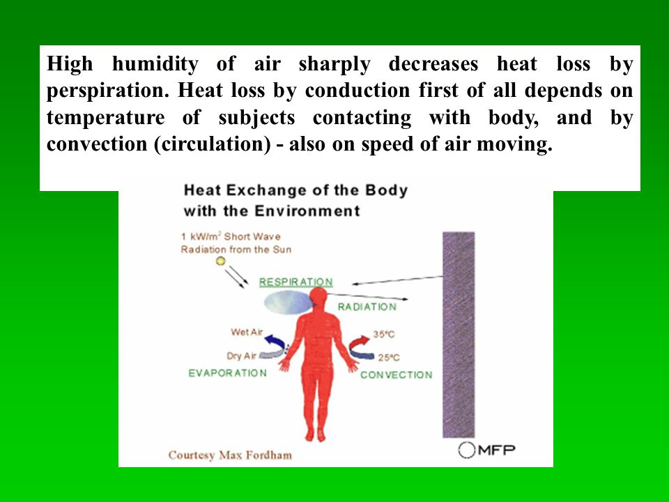 High humidity of air sharply decreases heat loss by perspiration.