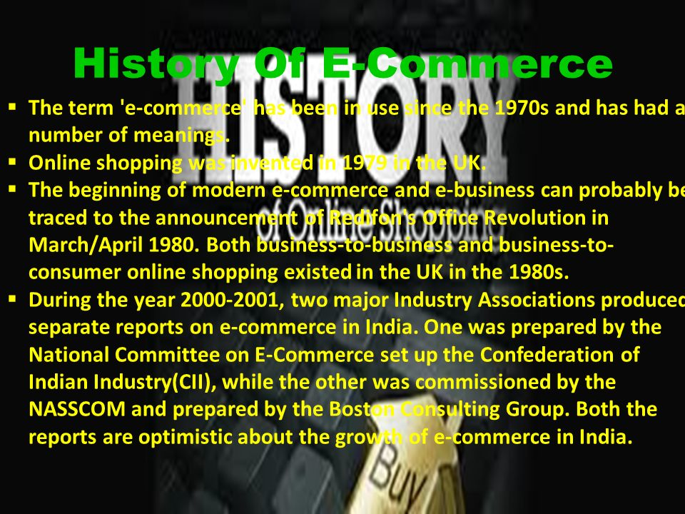 History Of E-Commerce  The term e-commerce has been in use since the 1970s and has had a number of meanings.