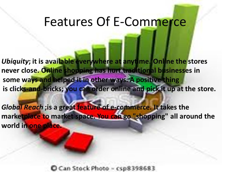 Features Of E-Commerce  Ubiquity; it is available everywhere at anytime.