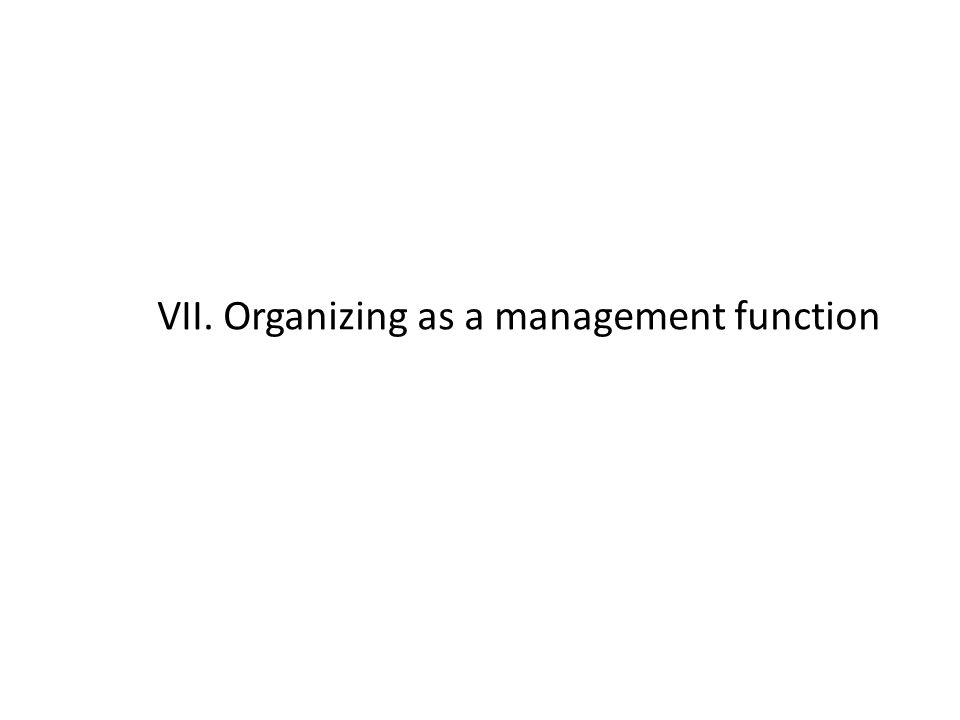 VII. Organizing as a management function