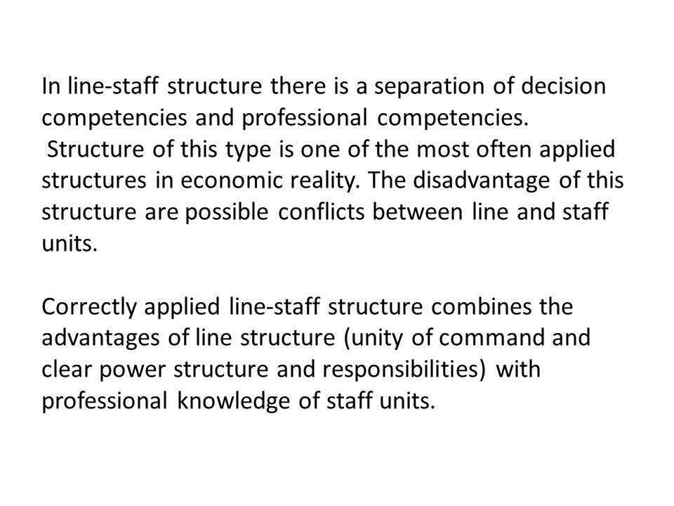 In line-staff structure there is a separation of decision competencies and professional competencies.