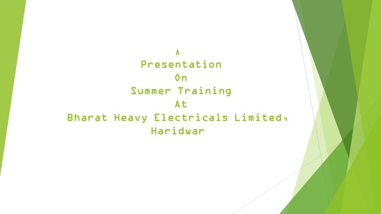 A Presentation On Summer Training At Bharat Heavy Electricals Limited, Haridwar