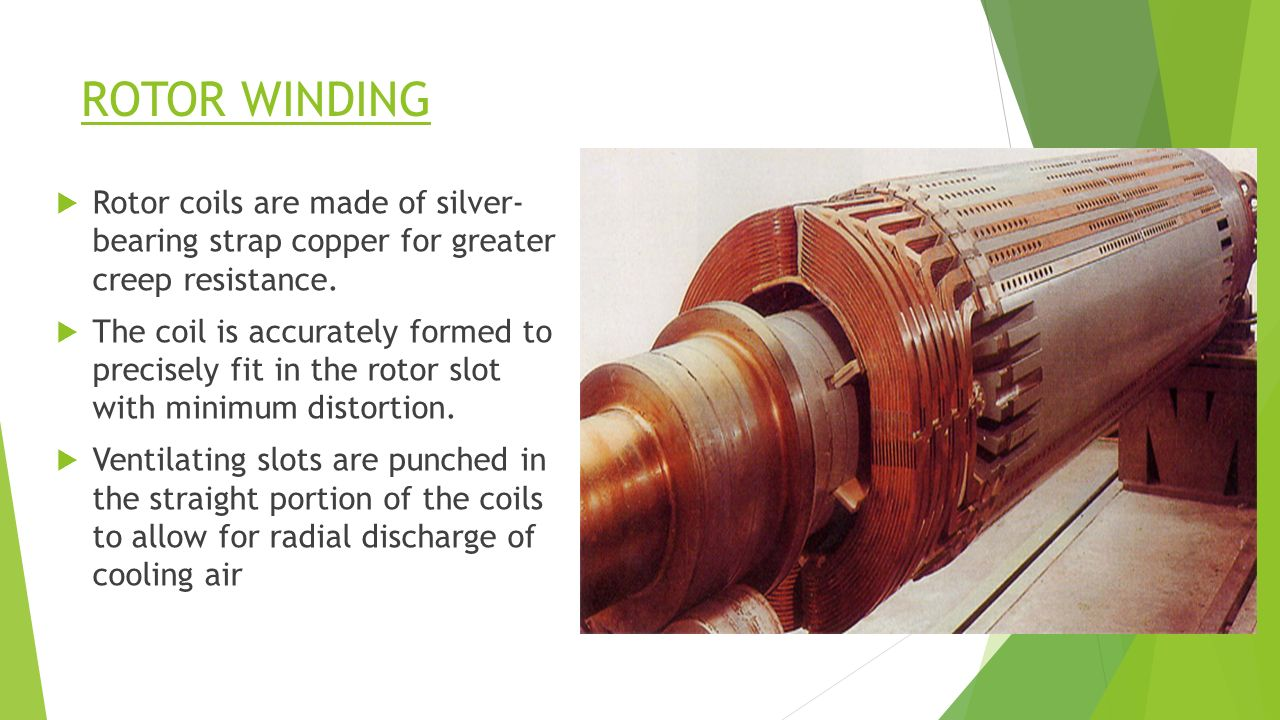 ROTOR WINDING  Rotor coils are made of silver- bearing strap copper for greater creep resistance.