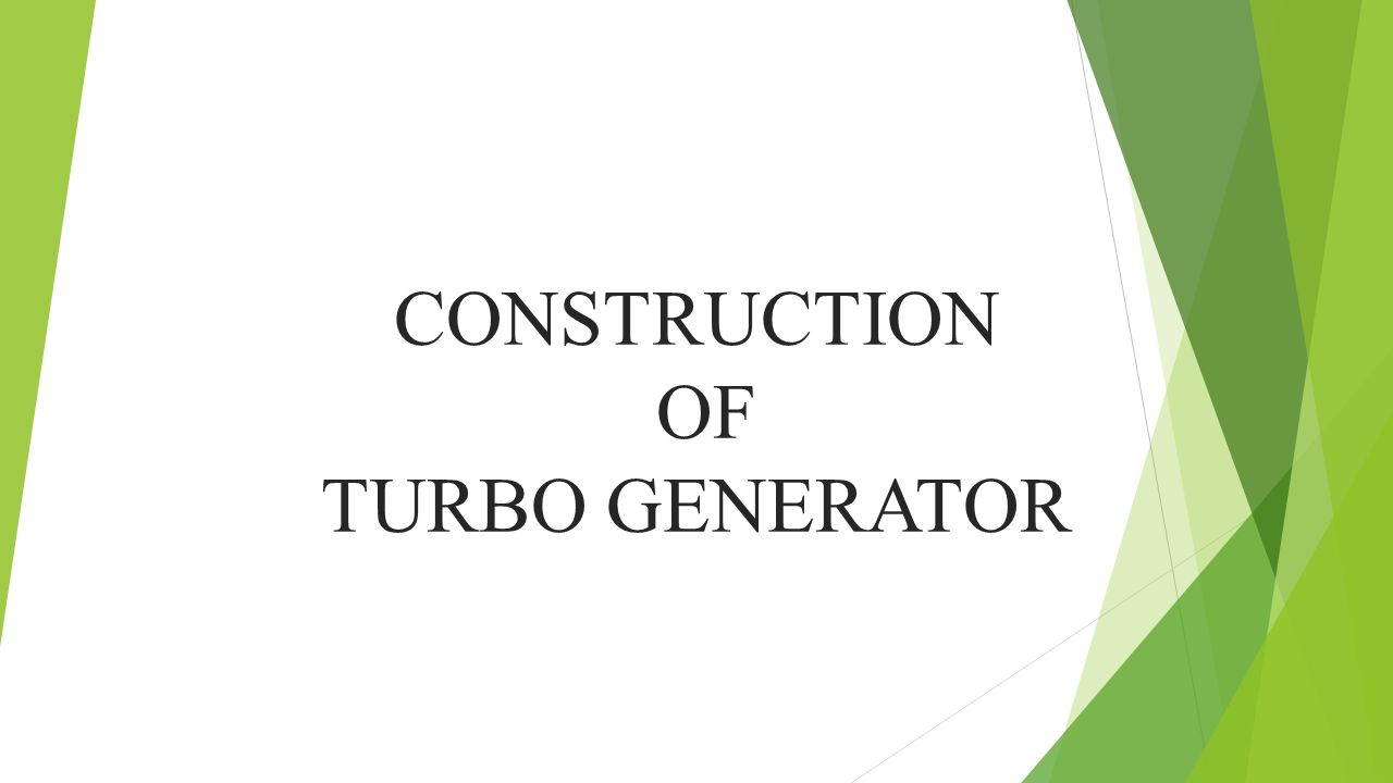 CONSTRUCTION OF TURBO GENERATOR