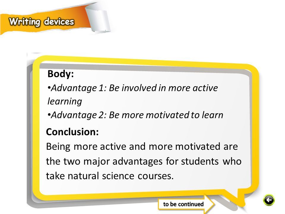 Body: Advantage 1: Be involved in more active learning Advantage 2: Be more motivated to learn Conclusion: Being more active and more motivated are the two major advantages for students who take natural science courses.