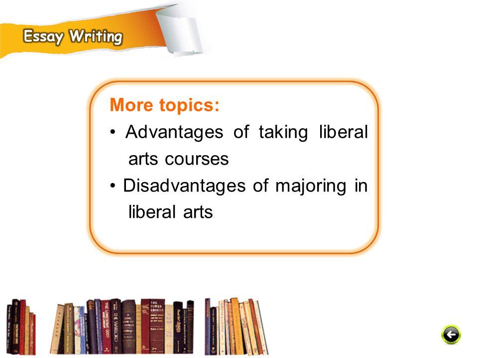 More topics: Advantages of taking liberal arts courses Disadvantages of majoring in liberal arts