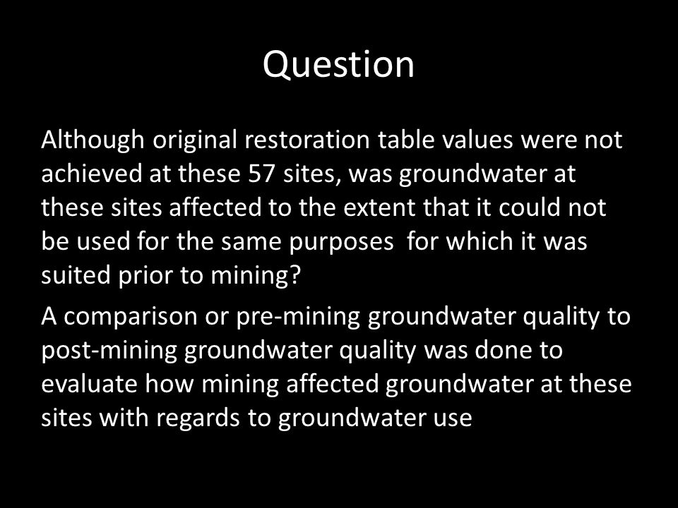 Question Although original restoration table values were not achieved at these 57 sites, was groundwater at these sites affected to the extent that it could not be used for the same purposes for which it was suited prior to mining.