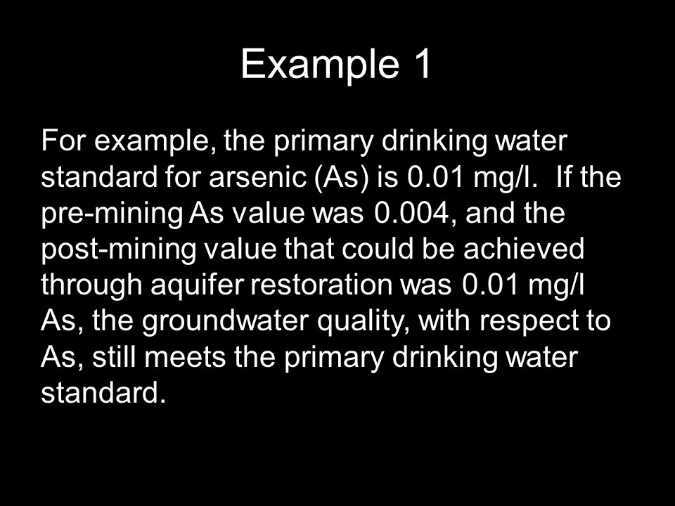 Example 1 For example, the primary drinking water standard for arsenic (As) is 0.01 mg/l.