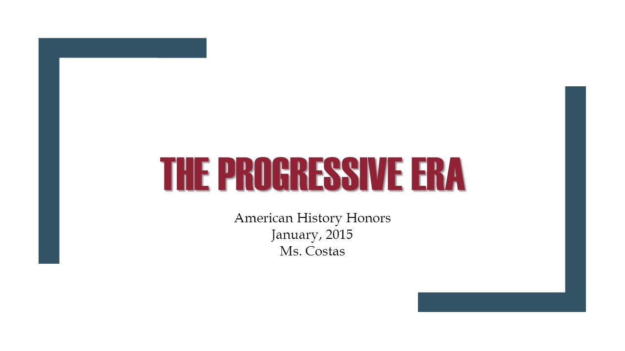the progressive era american history honors ms 1 the progressive era american history honors 2015 ms costas