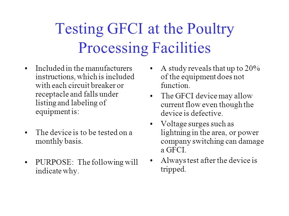 Testing GFCI at the Poultry Processing Facilities Included in the manufacturers instructions, which is included with each circuit breaker or receptacle and falls under listing and labeling of equipment is: The device is to be tested on a monthly basis.