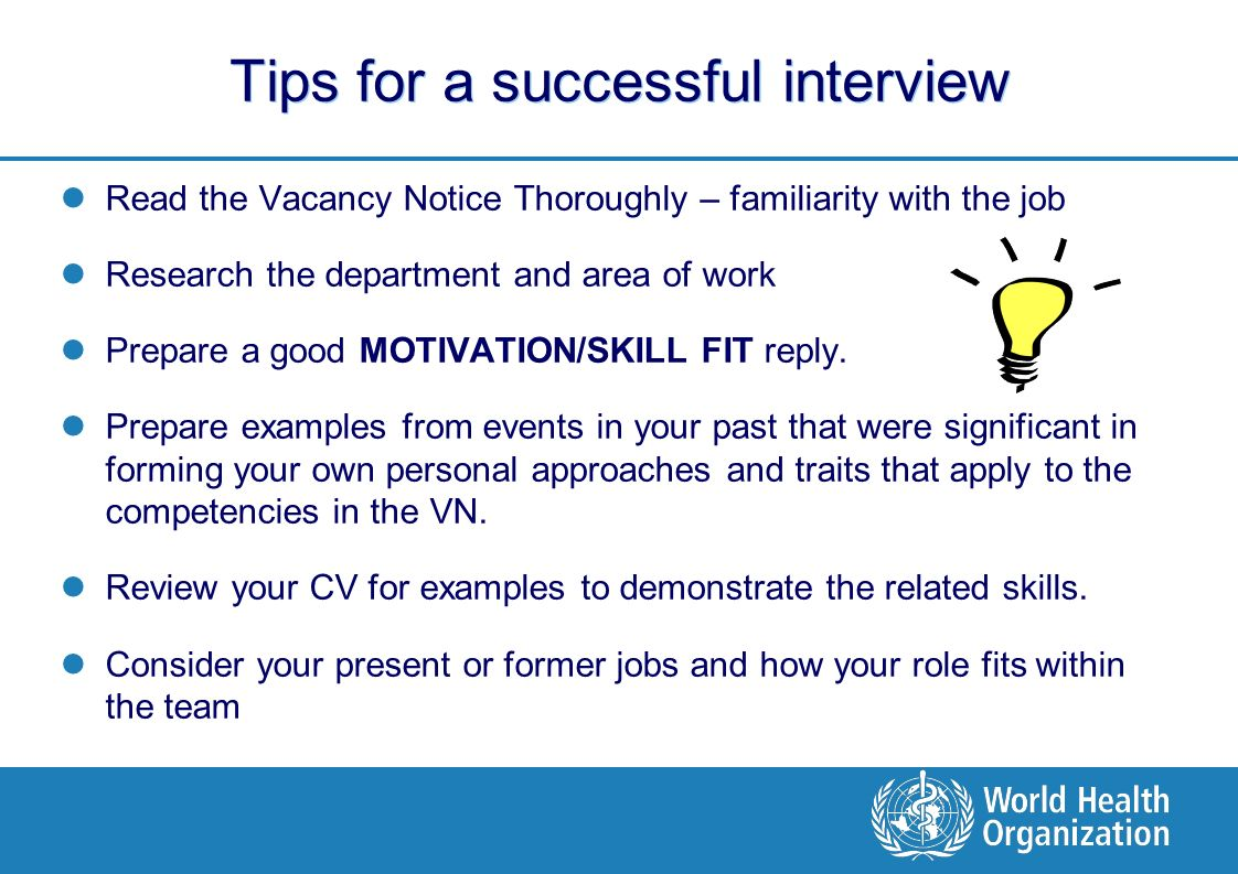working for who objective of the presentation give an overview of tips for a successful interview the vacancy notice thoroughly familiarity the job research