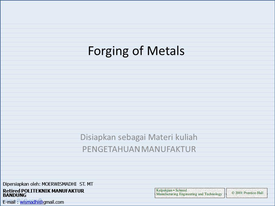 Wismadhi Theme Forging Of Metals Disiapkan Sebagai Materi Kuliah Pengetahuan Manufaktur Dipersiapkan Oleh Moerwismadhi