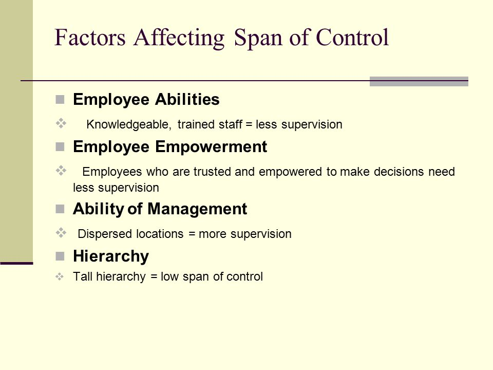 Factors Affecting Span of Control Job Complexity  More complex jobs = more manager Job Similarity  Similar jobs = more employees per manager Geographic Proximity of Employees  Dispersed locations = more supervision Amount of Coordination to Complete Task  High coordination = more supervision