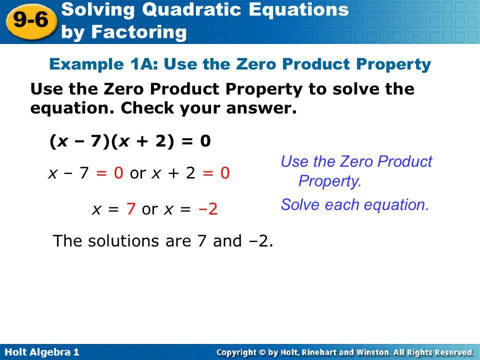 Holt Algebra Solving Quadratic Equations by Factoring Example 1A: Use the Zero Product Property Use the Zero Product Property to solve the equation.