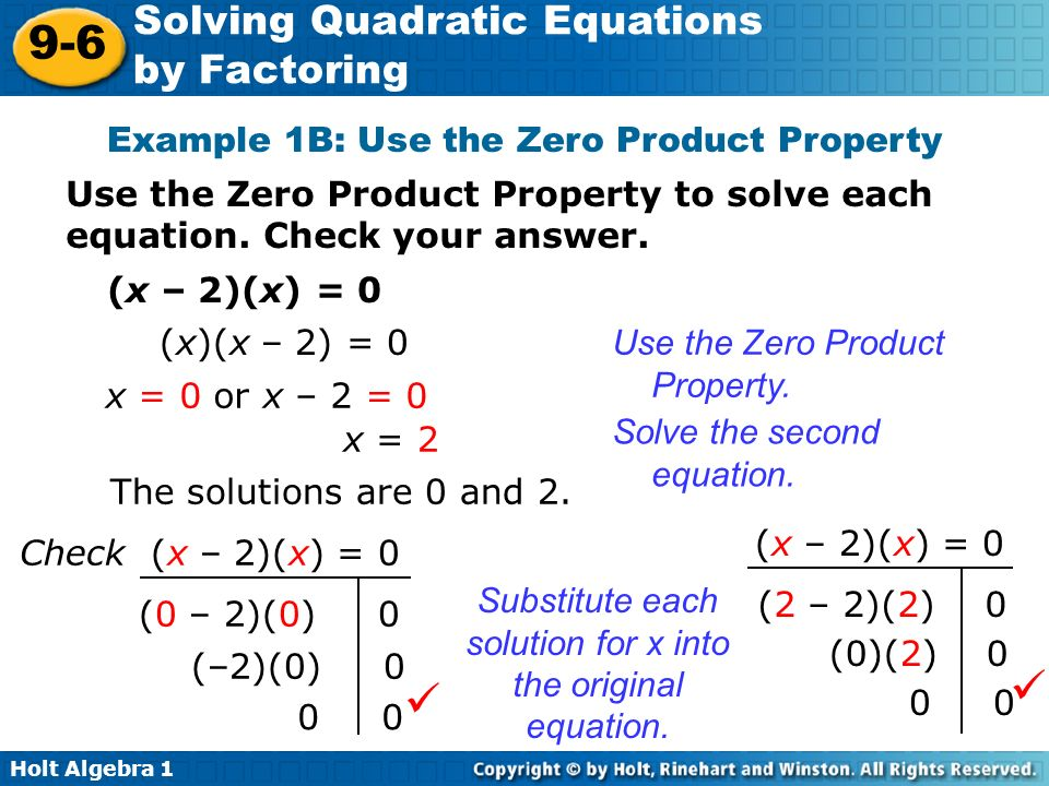 Holt Algebra Solving Quadratic Equations by Factoring Example 1B: Use the Zero Product Property Use the Zero Product Property to solve each equation.